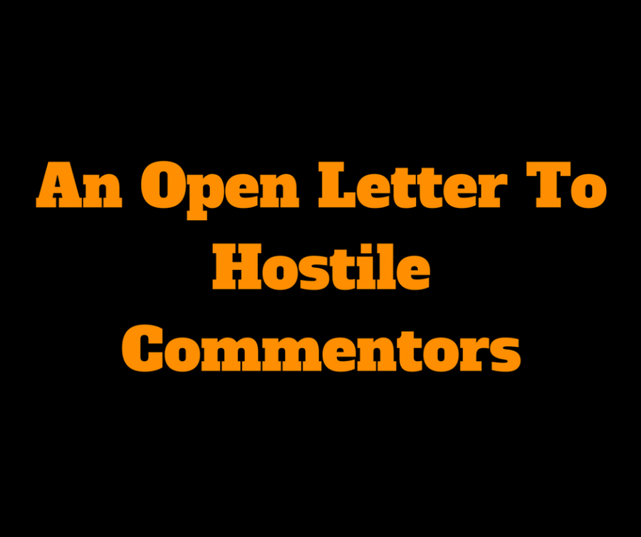 An Open Letter To Hostile Commentors